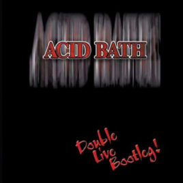 Acid Bath – Double Live Bootleg DVD