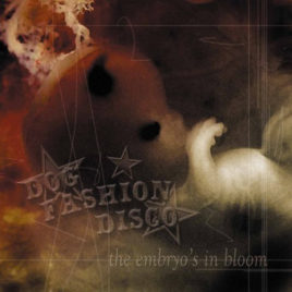 Dog Fashion Disco – The Embryo's in Bloom CD
