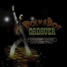 Polkadot Cadaver – Purgatory Dance Party CD