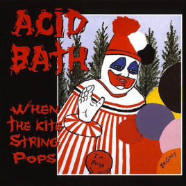 Acid Bath – When The Kite String Pops CD